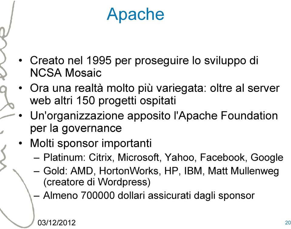 governance Molti sponsor importanti Platinum: Citrix, Microsoft, Yahoo, Facebook, Google Gold: AMD,
