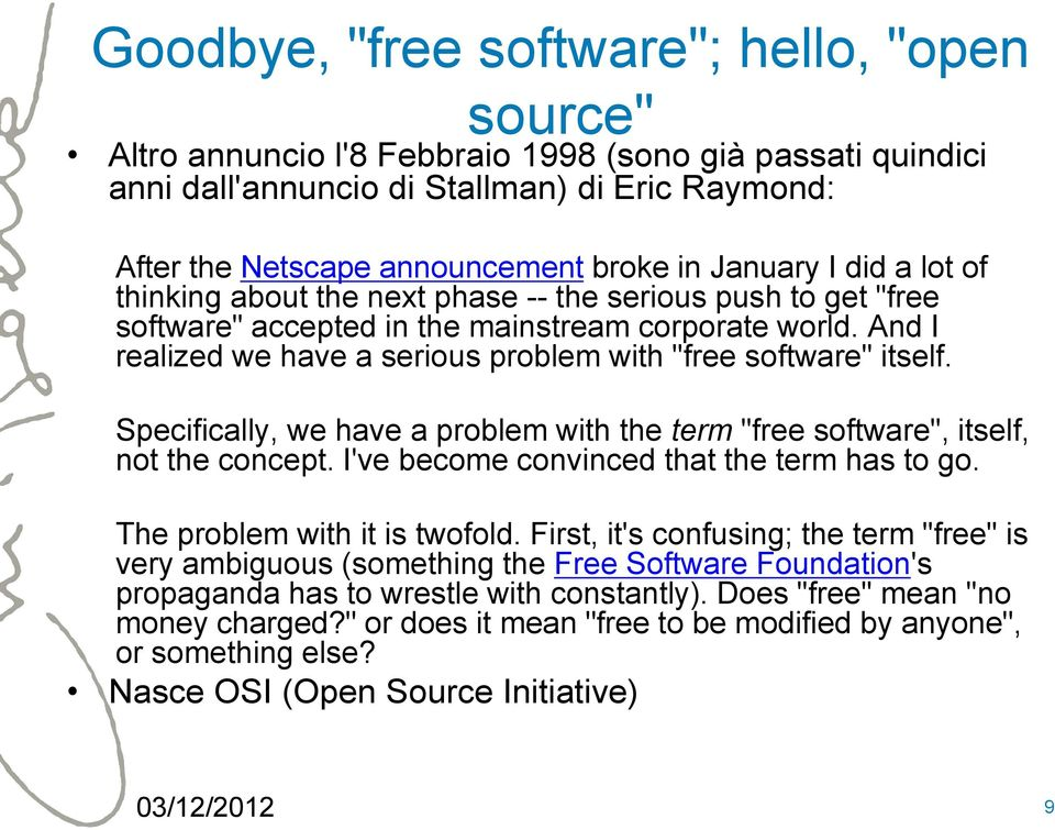 "And I realized we have a serious problem with ""free software"" itself. Specifically, we have a problem with the term ""free software"", itself, not the concept."