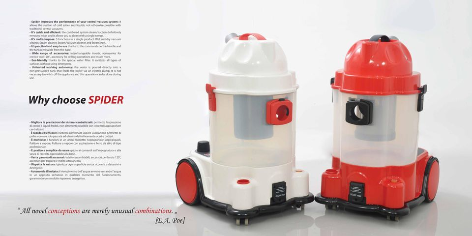 It s multi-purpose: 5 functions in a single product: Wet and dry vacuum cleaner, Steam cleaner, Steam/Vacuum cleaner and Steam iron.