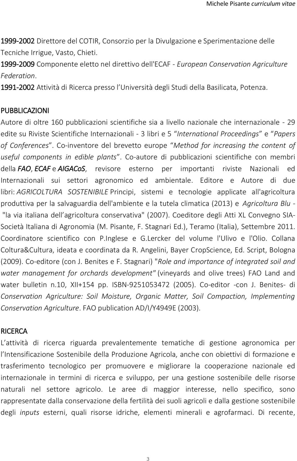 PUBBLICAZIONI Autore di oltre 160 pubblicazioni scientifiche sia a livello nazionale che internazionale - 29 edite su Riviste Scientifiche Internazionali - 3 libri e 5 International Proceedings e