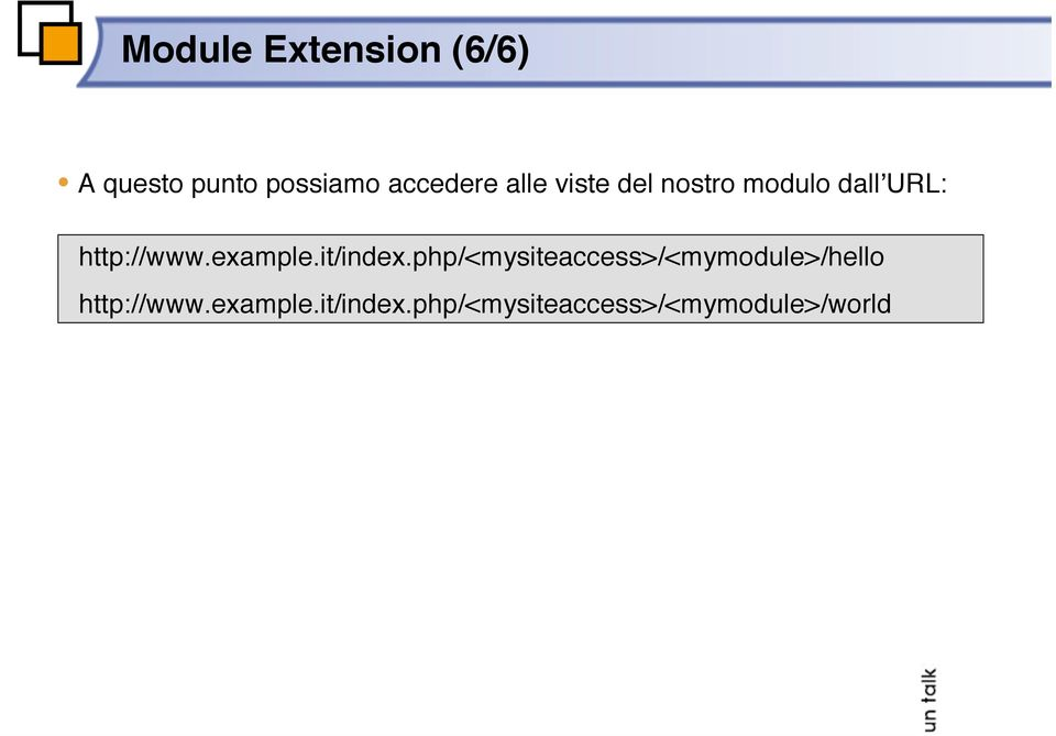 it/index.php/<mysiteaccess>/<mymodule>/hello http://www.