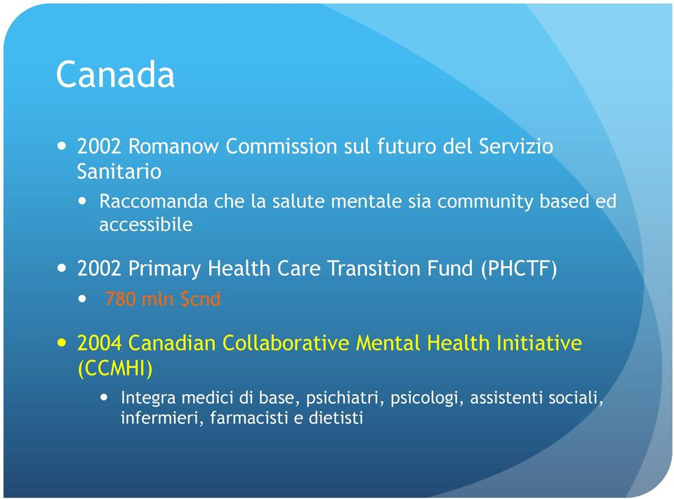 Fund (PHCTF) 780 mln $cnd 2004 Canadian Collaborative Mental Health Initiative (CCMHI)