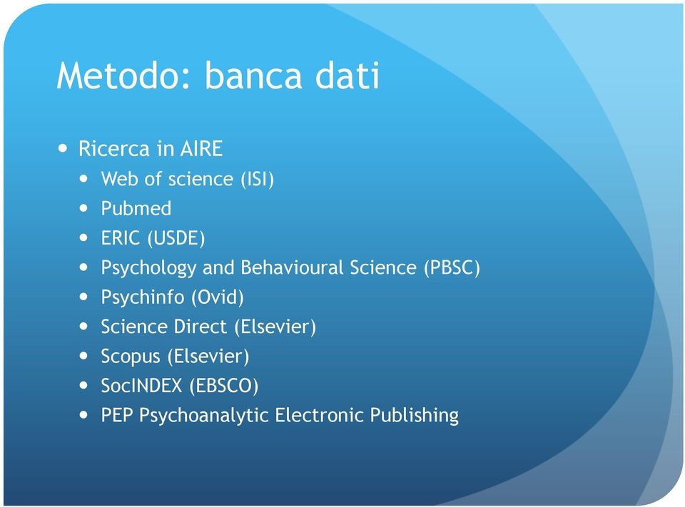 (PBSC) Psychinfo (Ovid) Science Direct (Elsevier) Scopus