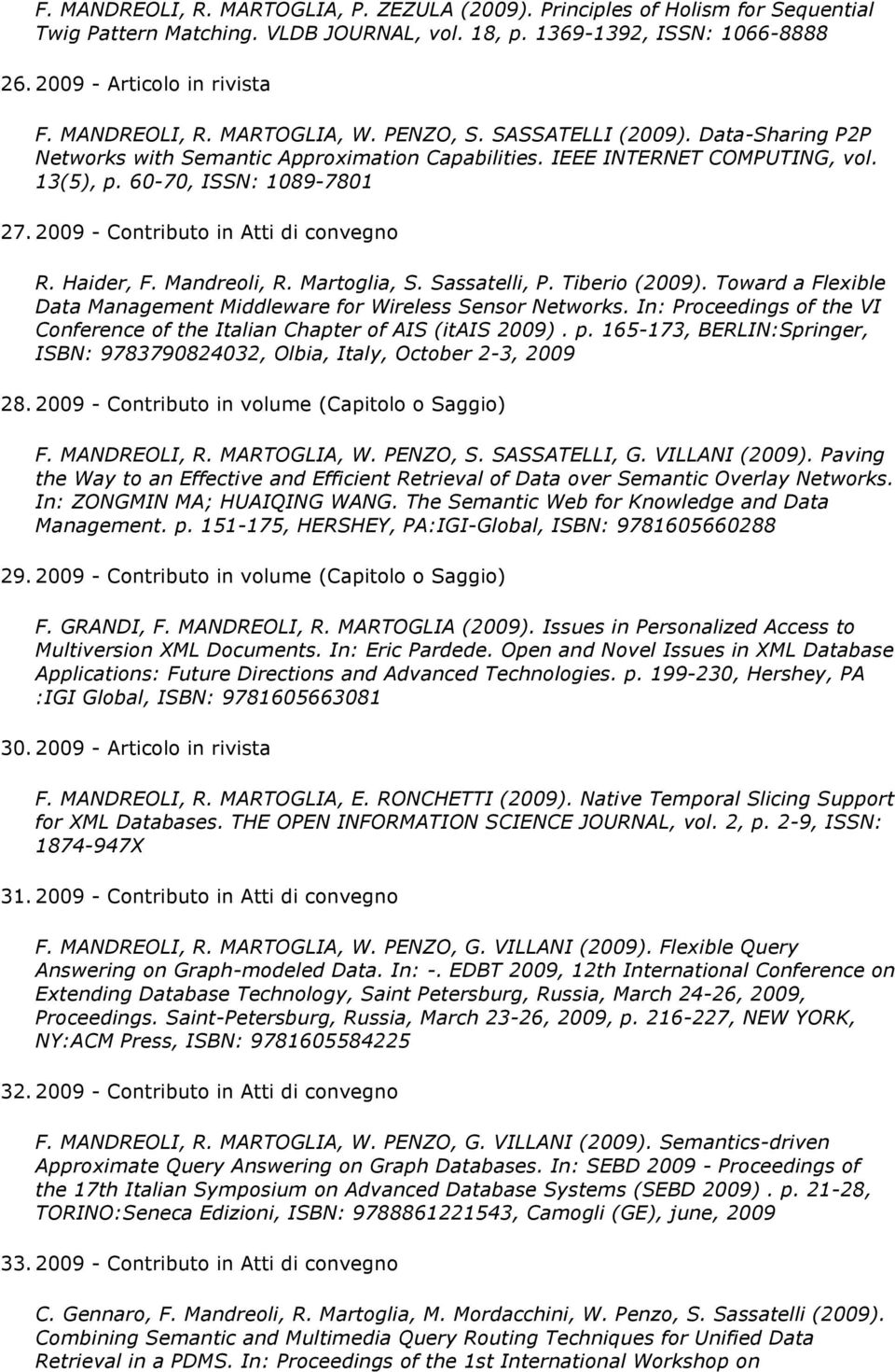 2009 - Contributo in Atti di convegno R. Haider, F. Mandreoli, R. Martoglia, S. Sassatelli, P. Tiberio (2009). Toward a Flexible Data Management Middleware for Wireless Sensor Networks.