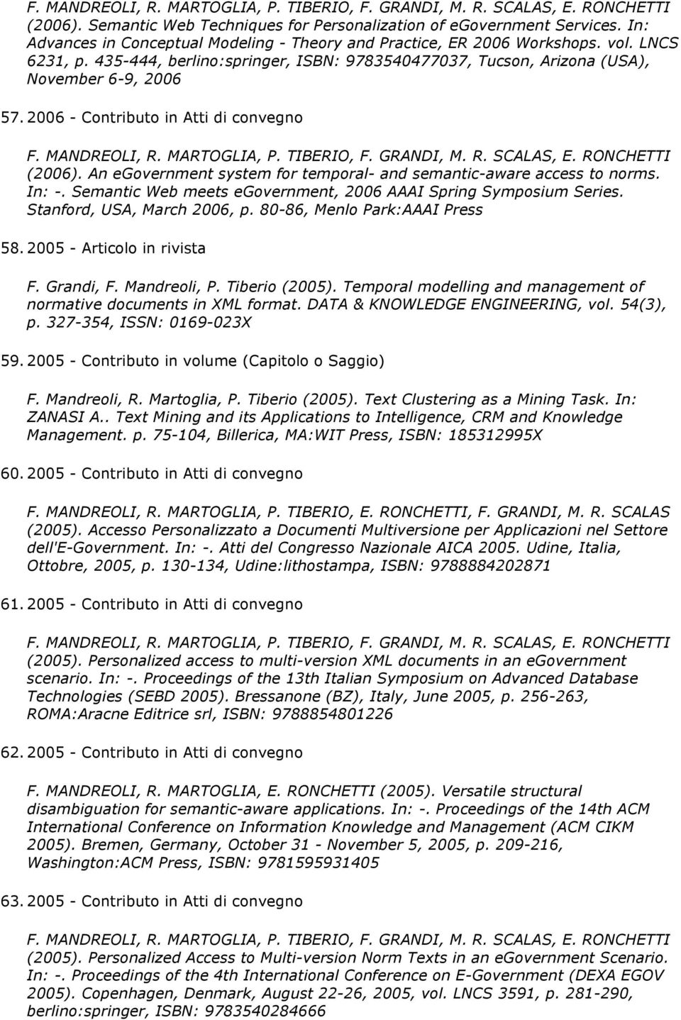 2006 - Contributo in Atti di convegno F. MANDREOLI, R. MARTOGLIA, P. TIBERIO, F. GRANDI, M. R. SCALAS, E. RONCHETTI (2006). An egovernment system for temporal- and semantic-aware access to norms.