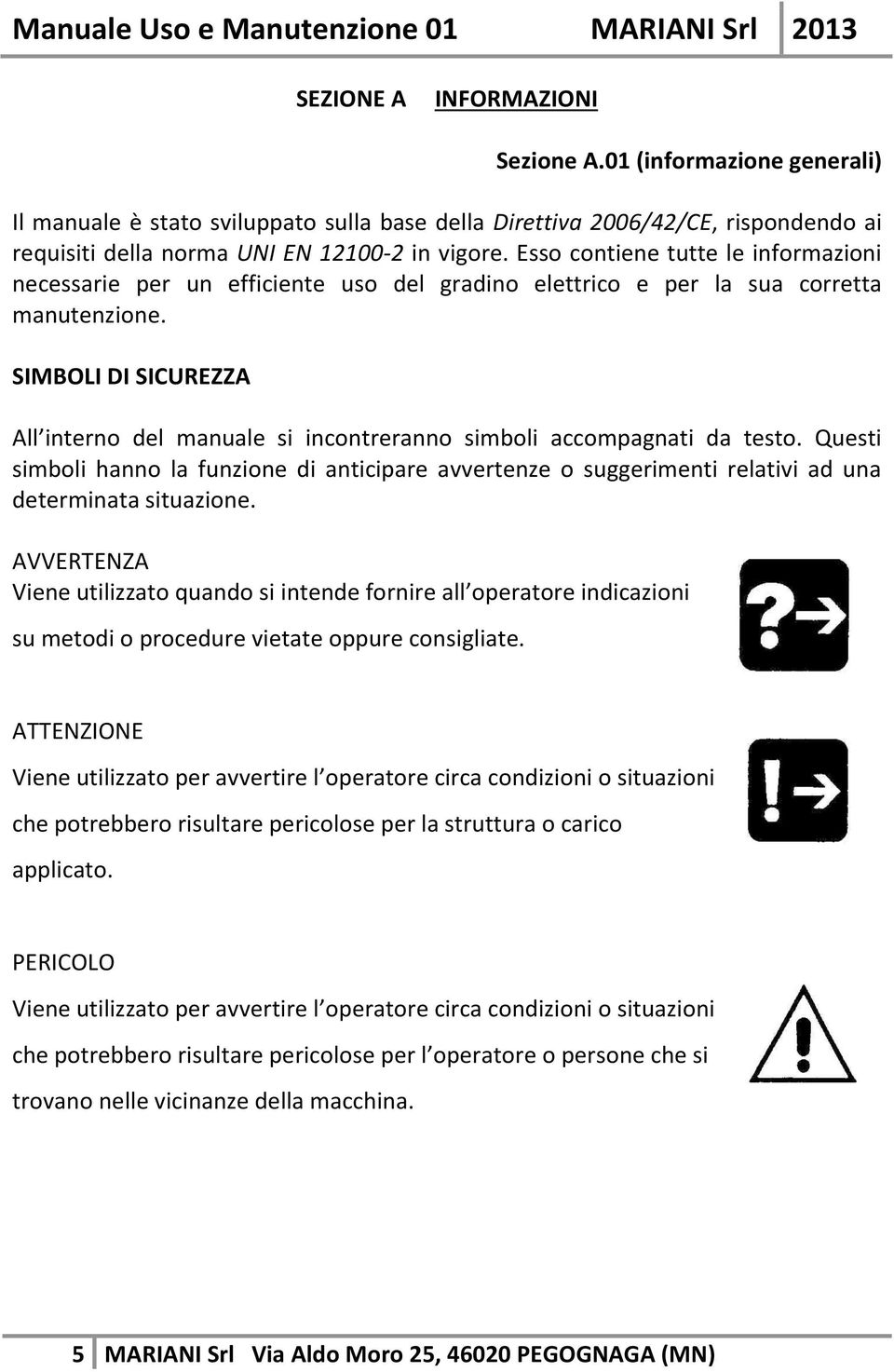 SIMBOLI DI SICUREZZA All interno del manuale si incontreranno simboli accompagnati da testo.
