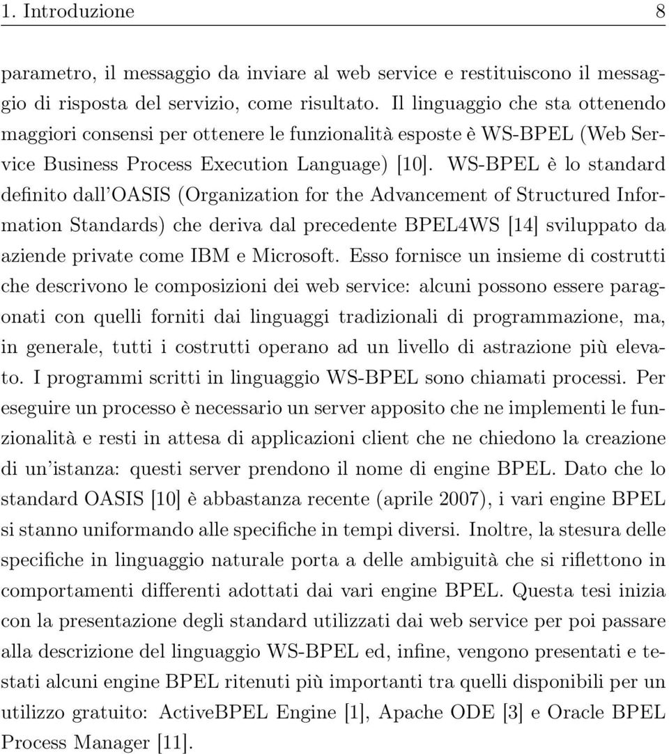 WS-BPEL è lo standard definito dall OASIS (Organization for the Advancement of Structured Information Standards) che deriva dal precedente BPEL4WS [14] sviluppato da aziende private come IBM e