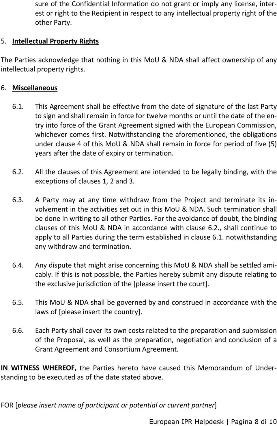 This Agreement shall be effective from the date of signature of the last Party to sign and shall remain in force for twelve months or until the date of the entry into force of the Grant Agreement