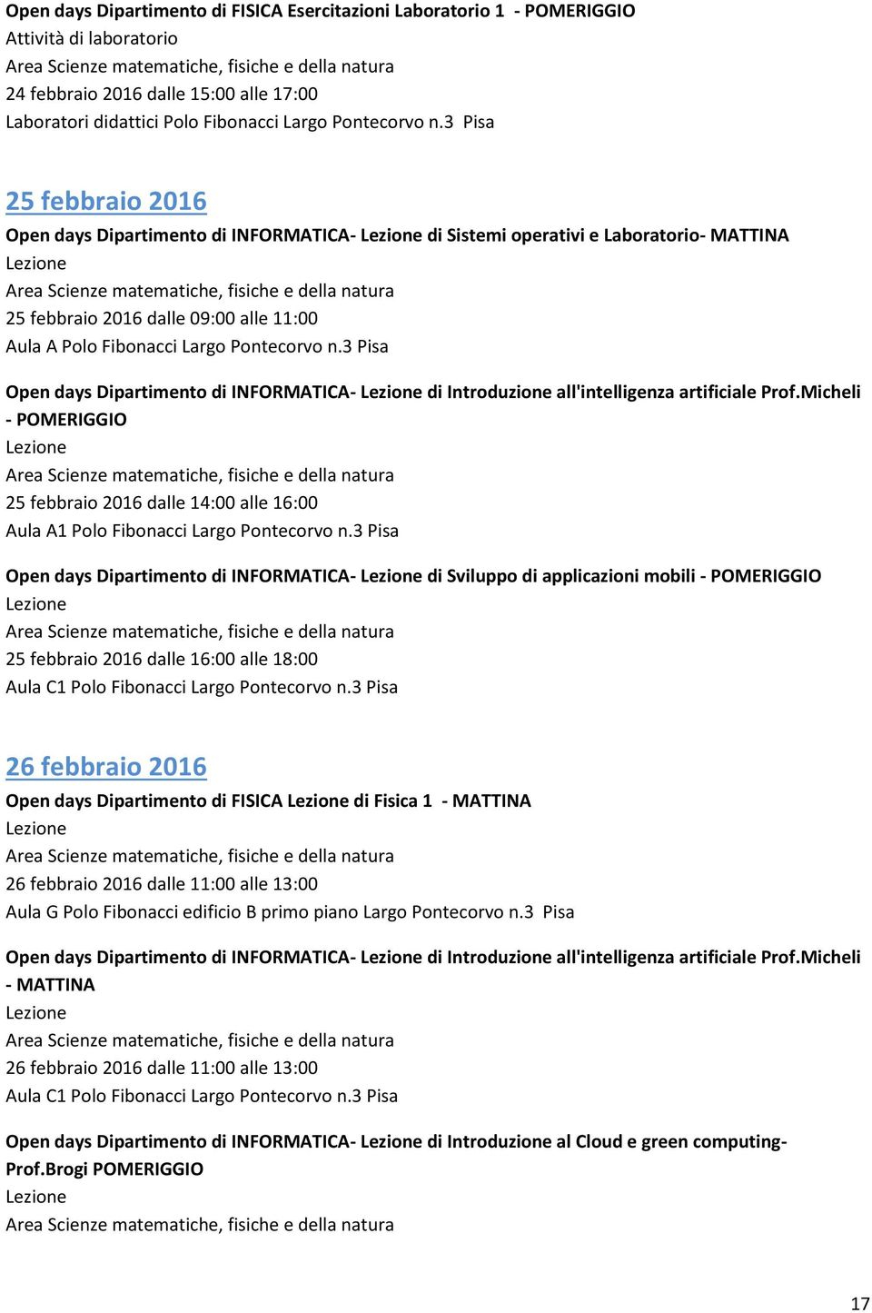 3 Pisa Open days Dipartimento di INFORMATICA- di Introduzione all'intelligenza artificiale Prof.Micheli - POMERIGGIO 25 febbraio 2016 dalle 14:00 alle 16:00 Aula A1 Polo Fibonacci Largo Pontecorvo n.