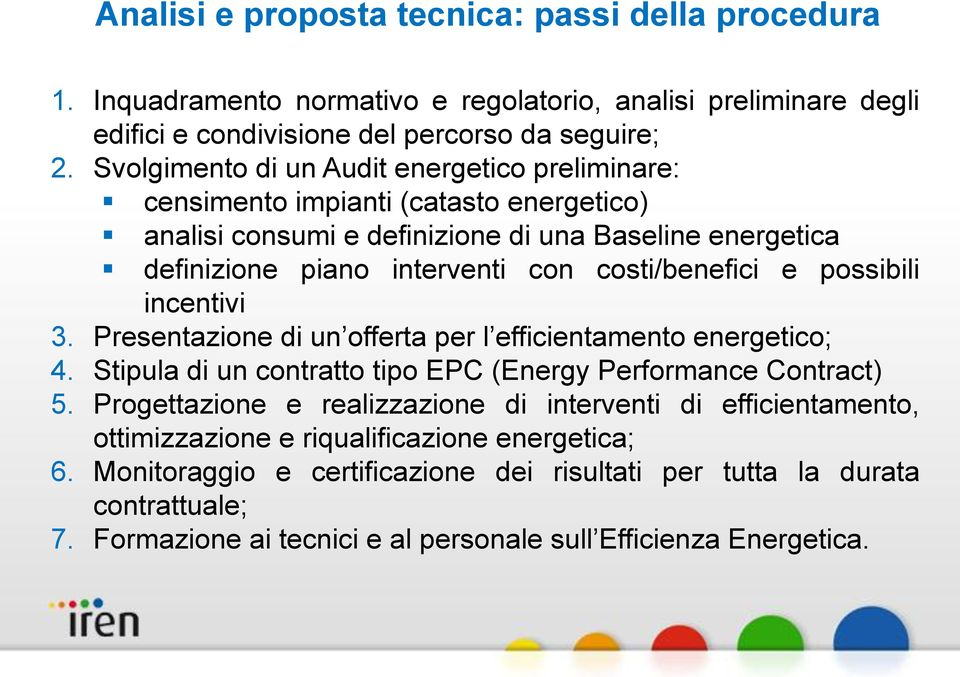 e possibili incentivi 3. Presentazione di un offerta per l efficientamento energetico; 4. Stipula di un contratto tipo EPC (Energy Performance Contract) 5.