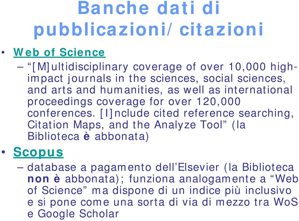 [I]nclude cited reference searching, Citation Maps, and the Analyze Tool (la Biblioteca è abbonata) Scopus database a pagamento dell Elsevier