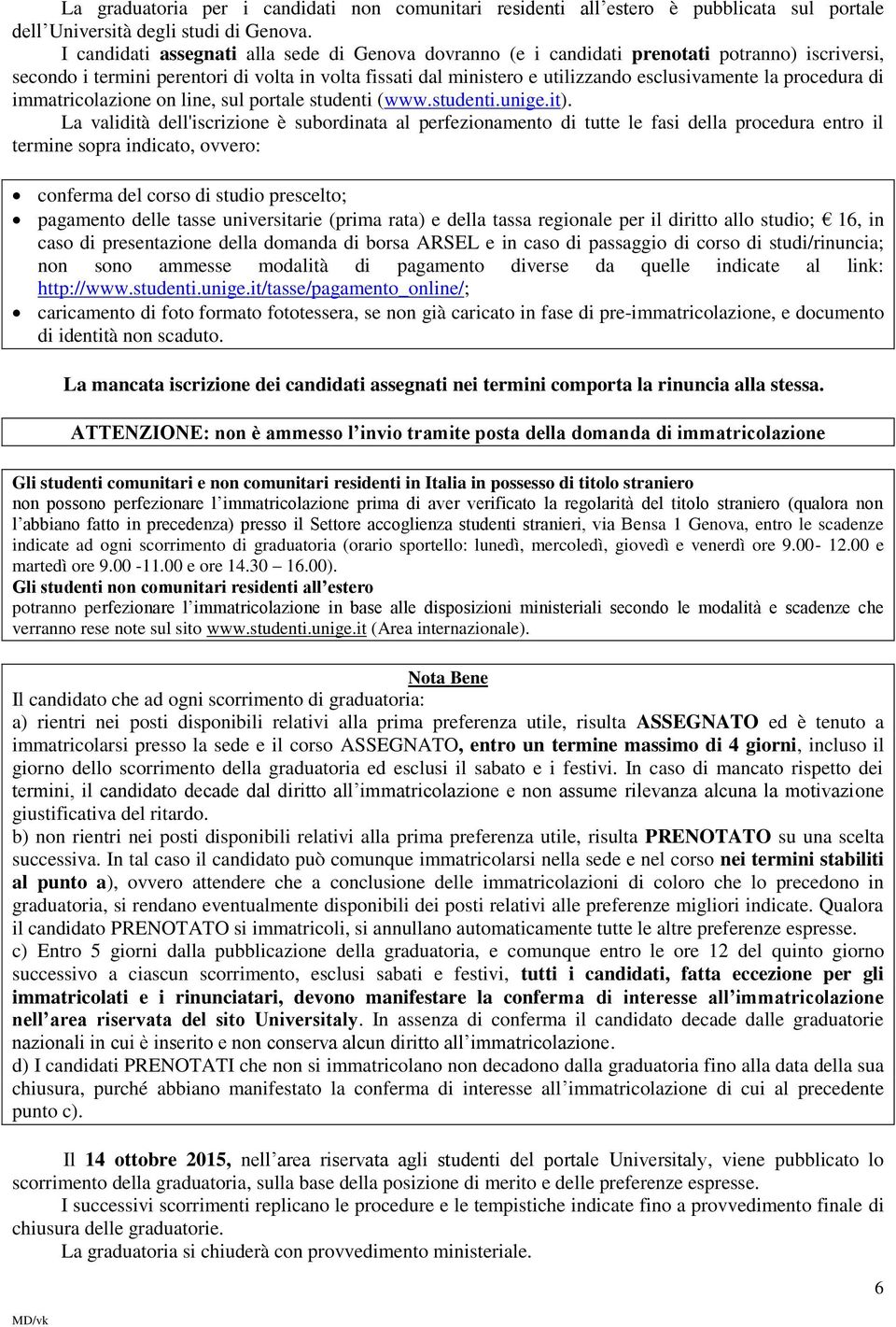 procedura di immatricolazione on line, sul portale studenti (www.studenti.unige.it).