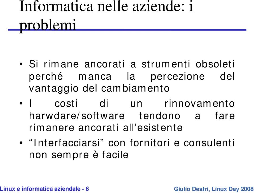 rinnovamento harwdare/software tendono a fare rimanere ancorati all esistente