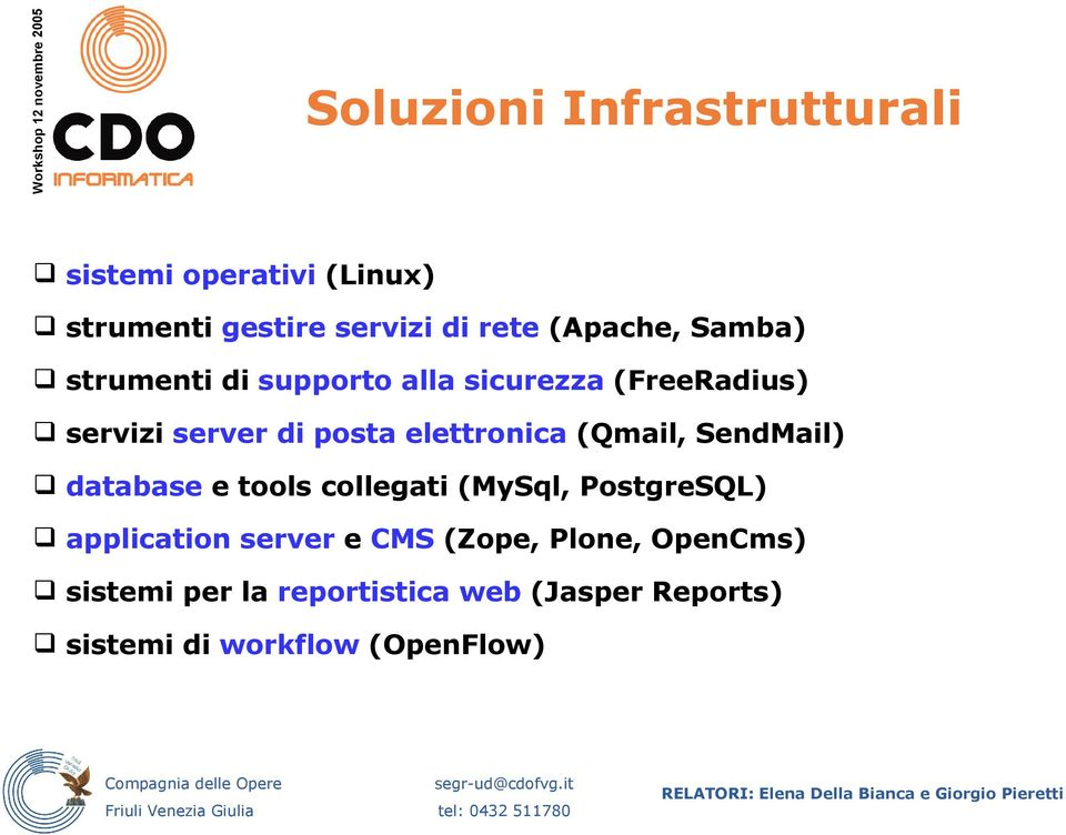 (Qmail, SendMail) database e tools collegati (MySql, PostgreSQL) application server e CMS