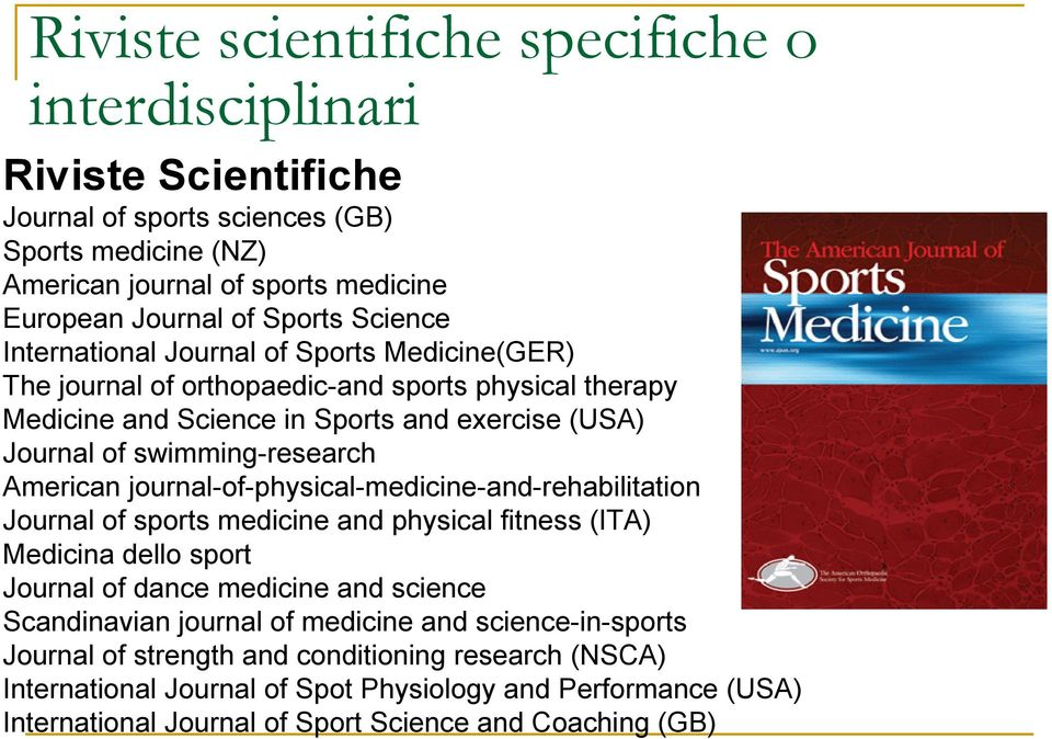 American journal-of-physical-medicine-and-rehabilitation Journal of sports medicine and physical fitness (ITA) Medicina dello sport Journal of dance medicine and science Scandinavian journal of