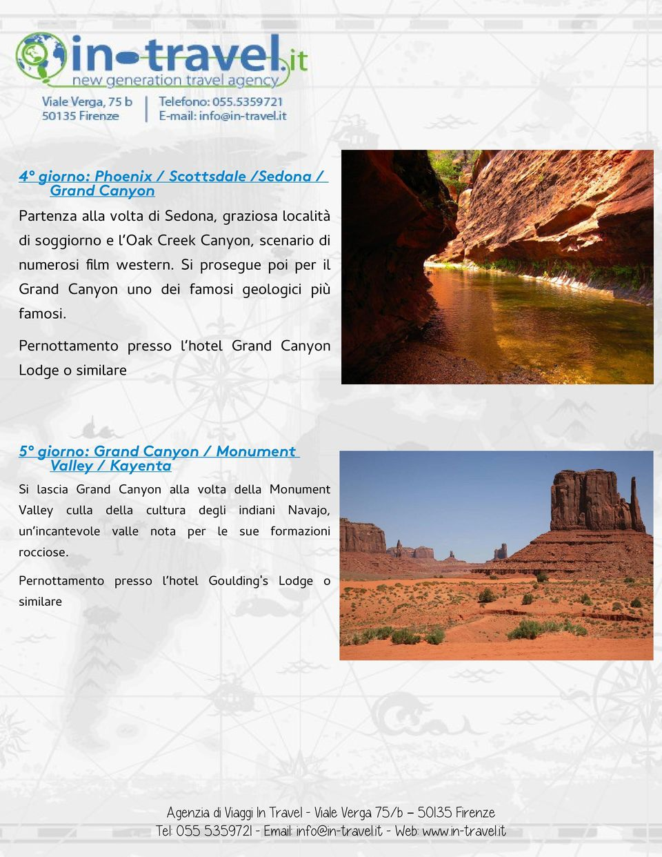 Pernottamento presso l hotel Grand Canyon Lodge o similare 5 giorno: Grand Canyon / Monument Valley / Kayenta Si lascia Grand Canyon alla