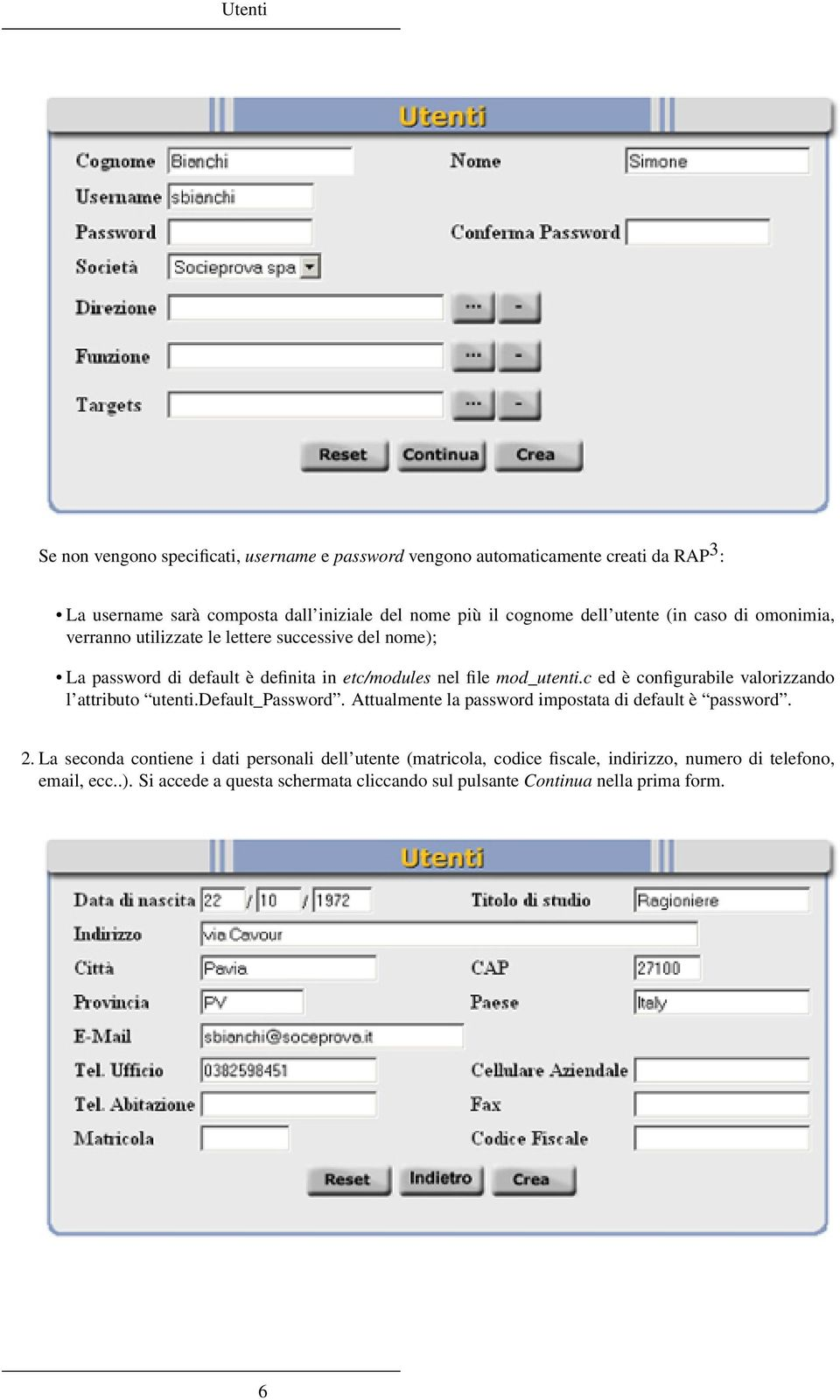 c ed è configurabile valorizzando l attributo utenti.default_password. Attualmente la password impostata di default è password. 2.