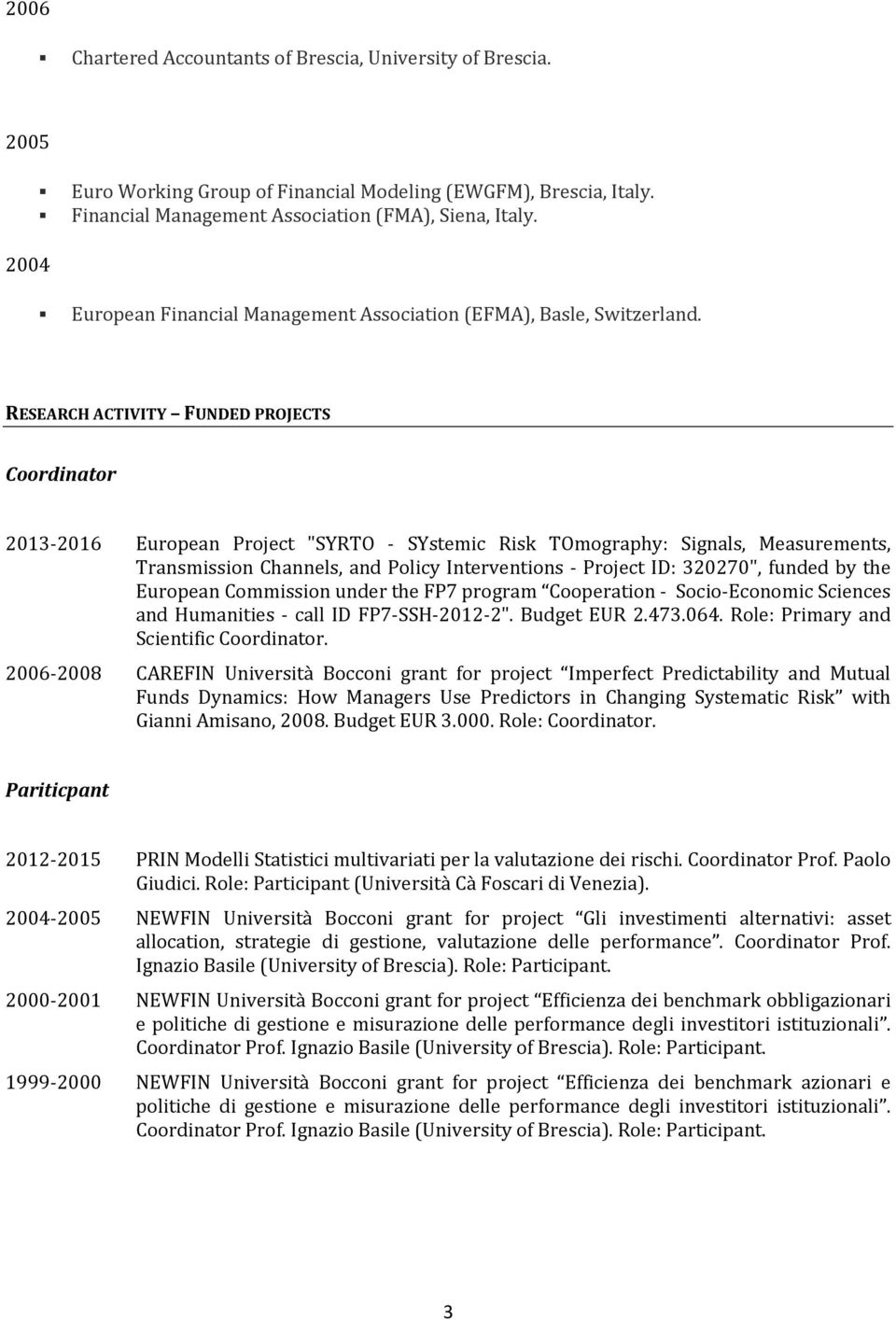 "RESEARCH ACTIVITY FUNDED PROJECTS Coordinator 2013 2016 European Project ""SYRTO SYstemic Risk TOmography: Signals, Measurements, Transmission Channels, and Policy Interventions Project ID: 320270"","