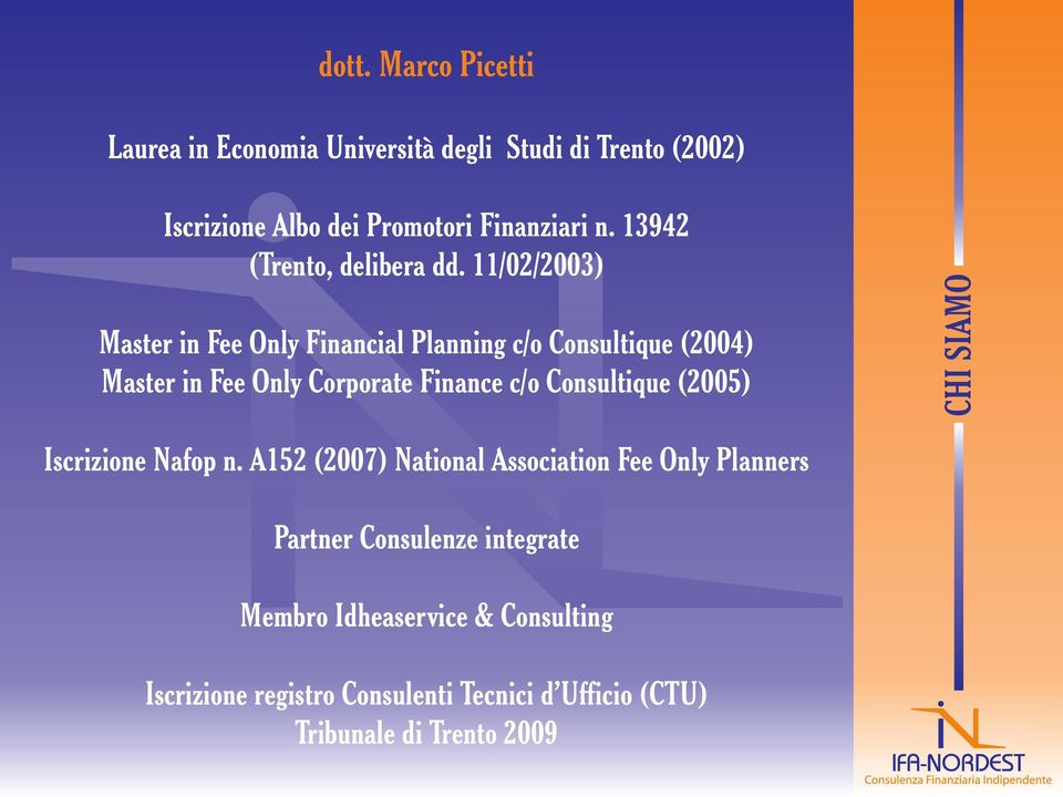 11/02/2003) Master in Fee Only Financial Planning c/o Consultique (2004) Master in Fee Only Corporate Finance c/o Consultique