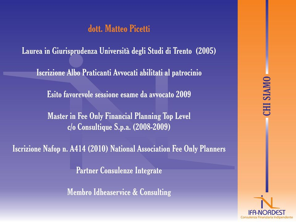 Fee Only Financial Planning Top Level c/o Consultique S.p.a. (2008-2009) CHI SIAMO Iscrizione Nafop n.
