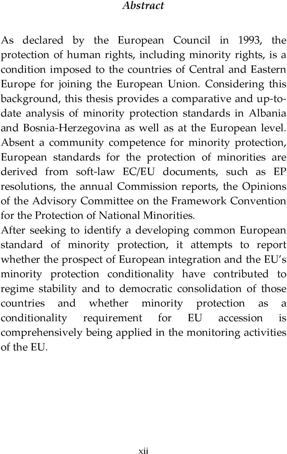 Considering this background, this thesis provides a comparative and up todate analysis of minority protection standards in Albania and Bosnia Herzegovina as well as at the European level.