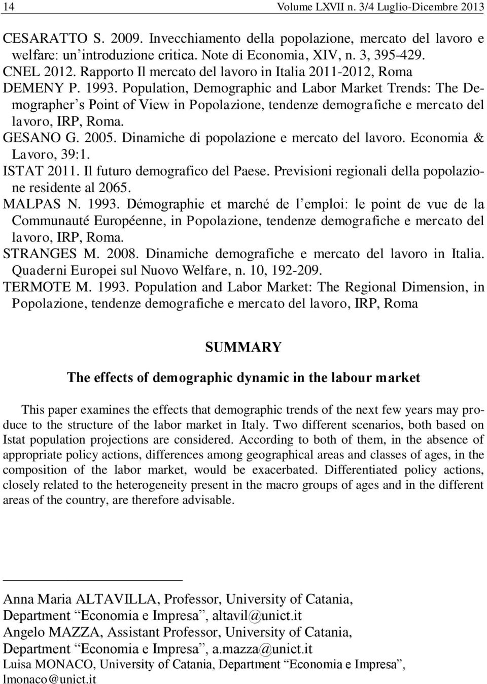 Population, Demographic and Labor Market Trends: The Demographer s Point of View in Popolazione, tendenze demografiche e mercato del lavoro, IRP, Roma. GESANO G. 2005.
