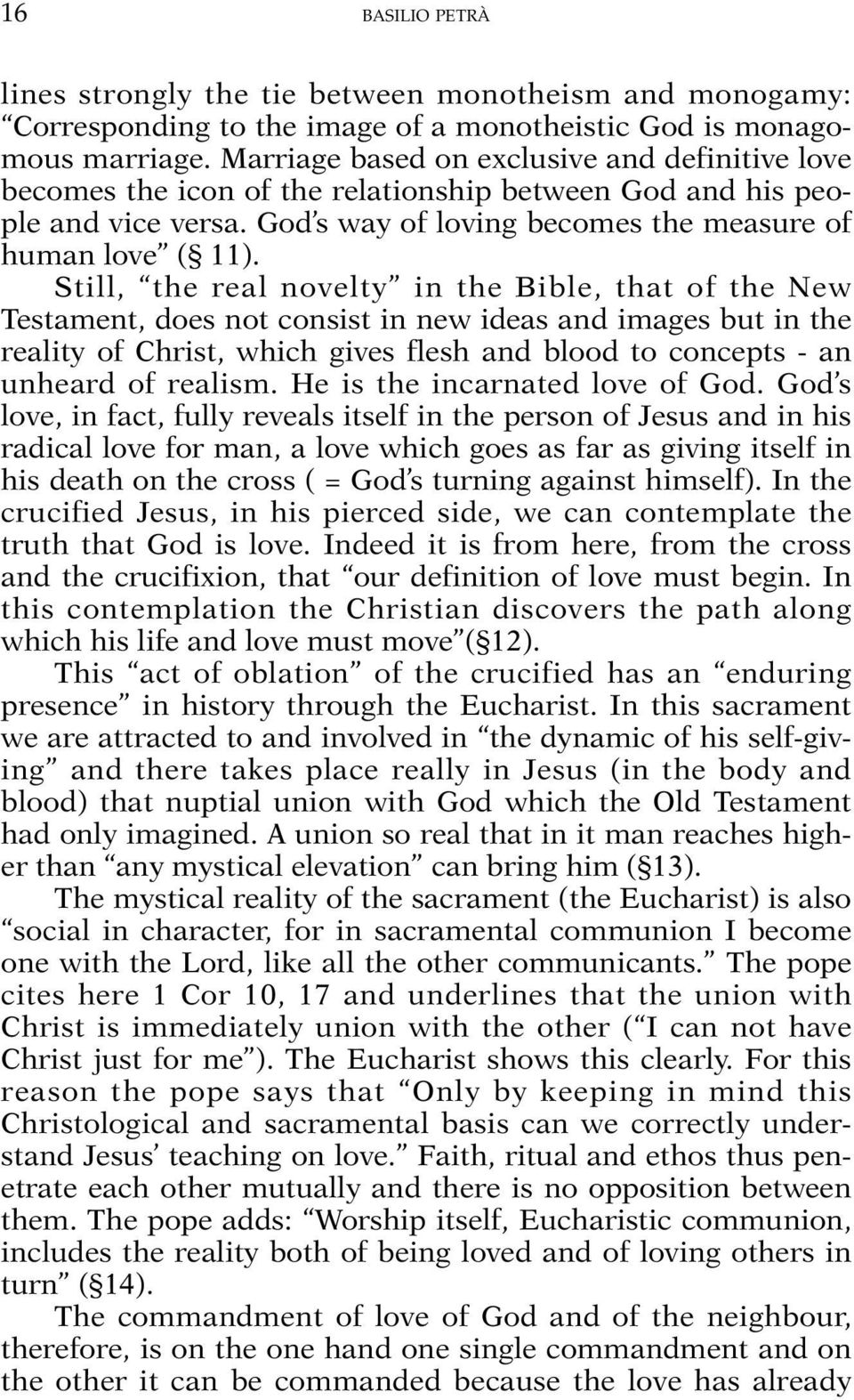 Still, the real novelty in the Bible, that of the New Testament, does not consist in new ideas and images but in the reality of Christ, which gives flesh and blood to concepts - an unheard of realism.