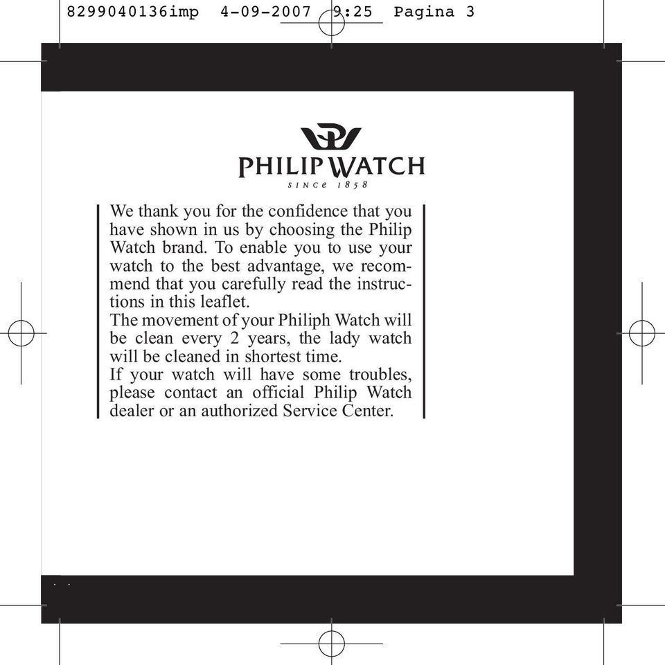 in this leaflet The movement of your Philiph Watch will be clean every 2 years, the lady watch will be cleaned in