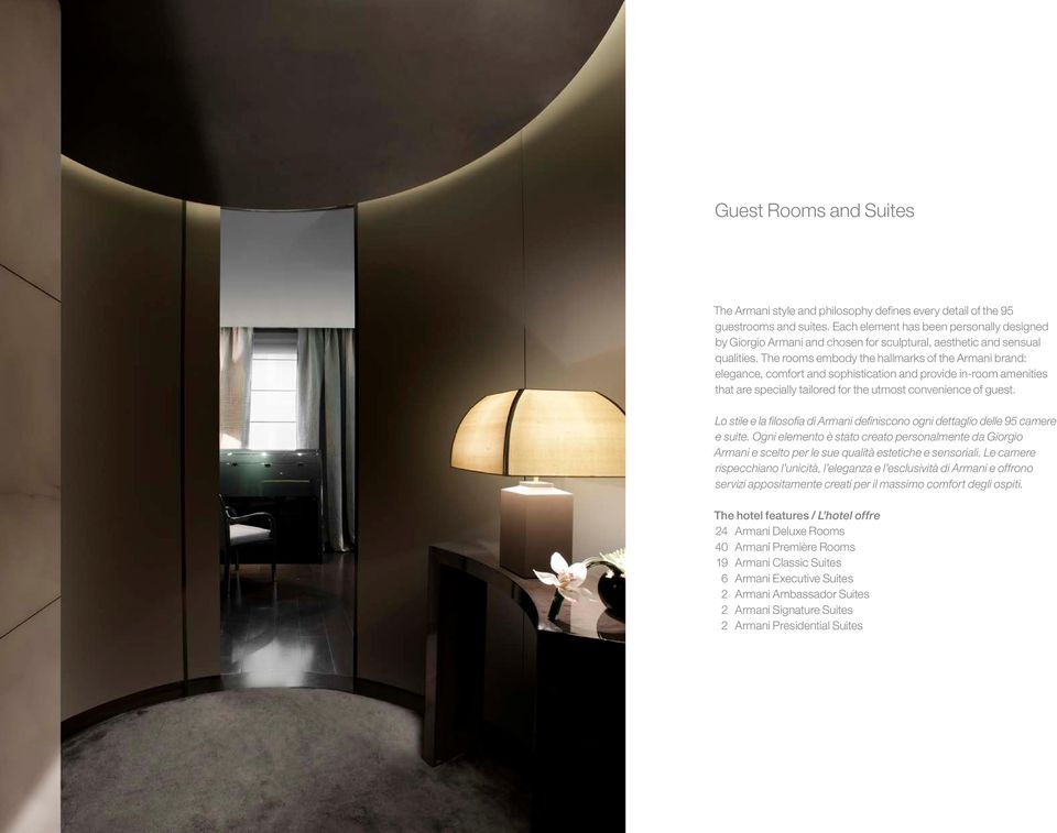 The rooms embody the hallmarks of the Armani brand: elegance, comfort and sophistication and provide in-room amenities that are specially tailored for the utmost convenience of guest.
