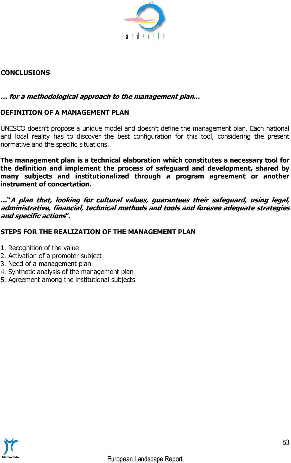 The management plan is a technical elaboration which constitutes a necessary tool for the definition and implement the process of safeguard and development, shared by many subjects and