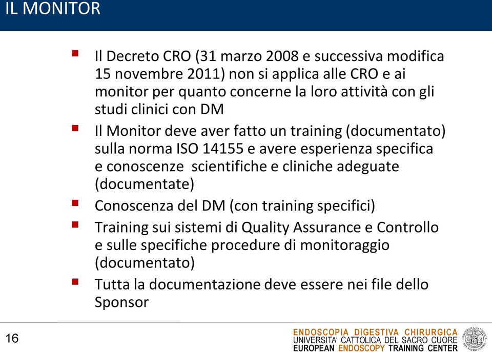 specifica e conoscenze scientifiche e cliniche adeguate (documentate) Conoscenza del DM (con training specifici) Training sui sistemi di