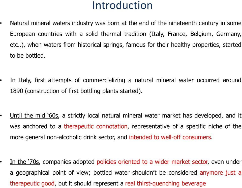 In Italy, first attempts of commercializing a natural mineral water occurred around 1890 (construction of first bottling plants started).