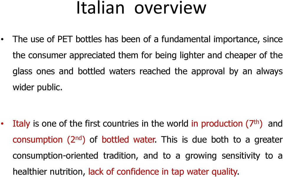 Italy is one of the first countries in the world in production (7 th ) and consumption (2 nd ) of bottled water.