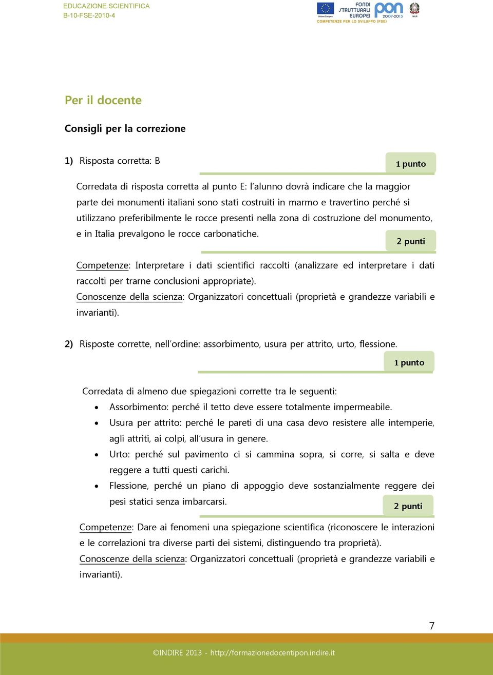 2 punti Competenze: Interpretare i dati scientifici raccolti (analizzare ed interpretare i dati raccolti per trarne conclusioni appropriate).