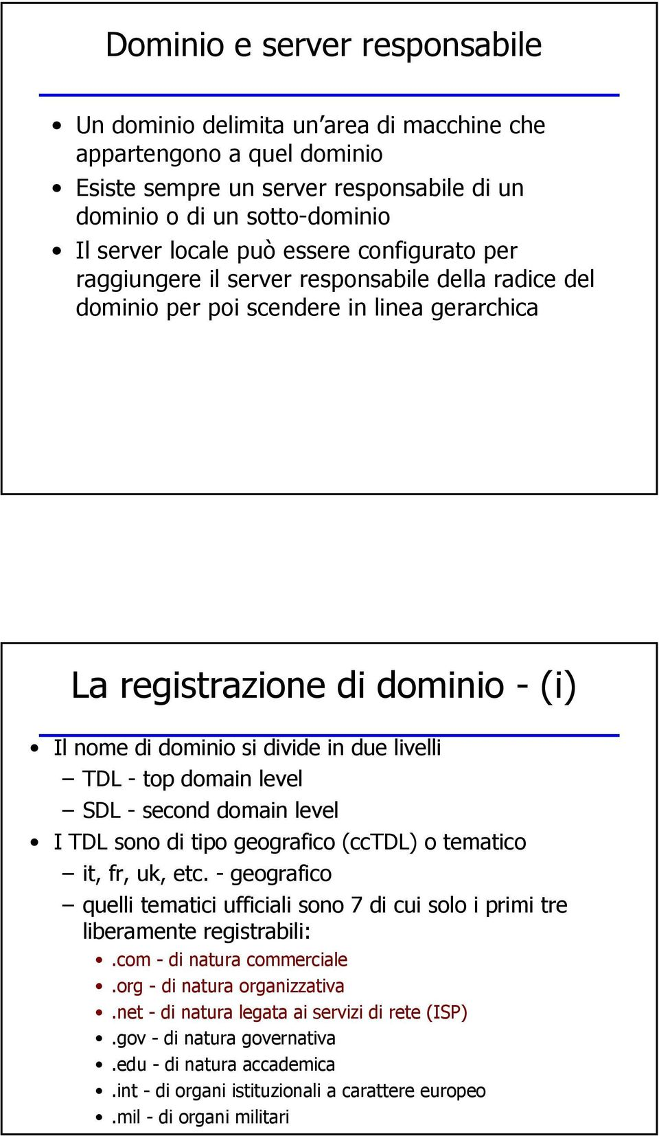 TDL - top domain level SDL - second domain level I TDL sono di tipo geografico (cctdl) o tematico it, fr, uk, etc.