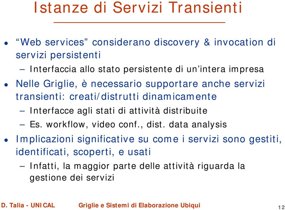 Interfacce agli stati di attività distribuite Es. workflow, video conf., dist.