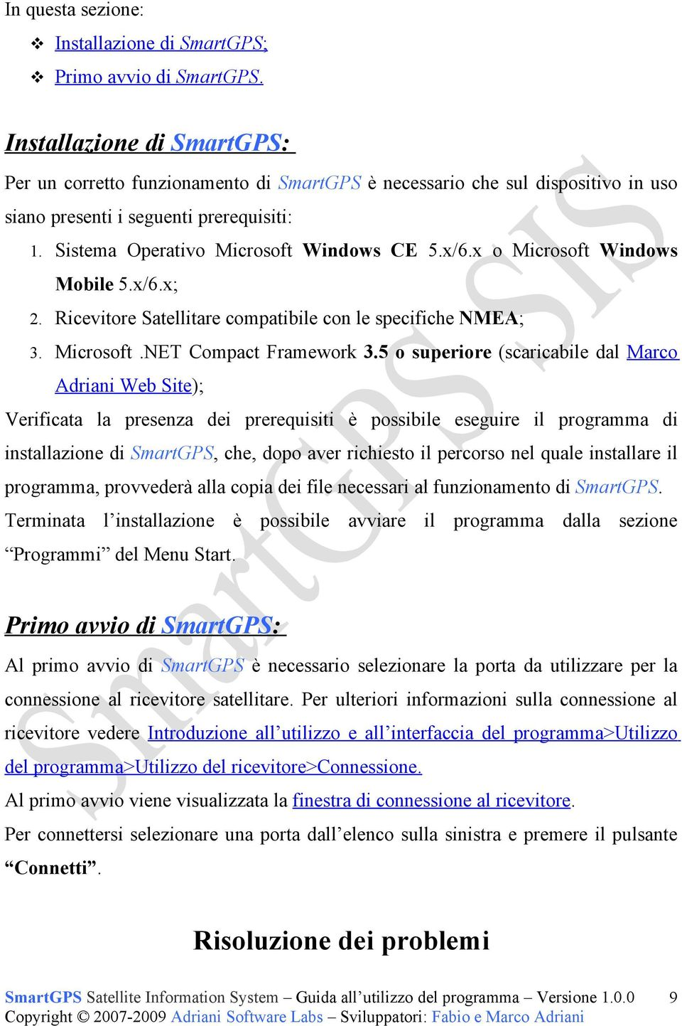 x o Microsoft Windows Mobile 5.x/6.x; 2. Ricevitore Satellitare compatibile con le specifiche NMEA; 3. Microsoft.NET Compact Framework 3.