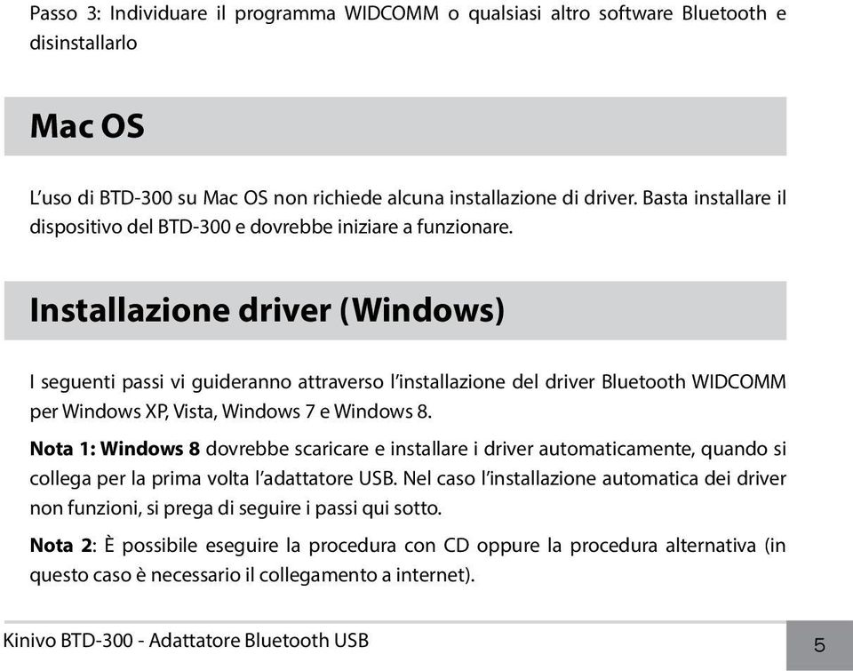 Installazione driver (Windows) I seguenti passi vi guideranno attraverso l installazione del driver Bluetooth WIDCOMM per Windows XP, Vista, Windows 7 e Windows 8.