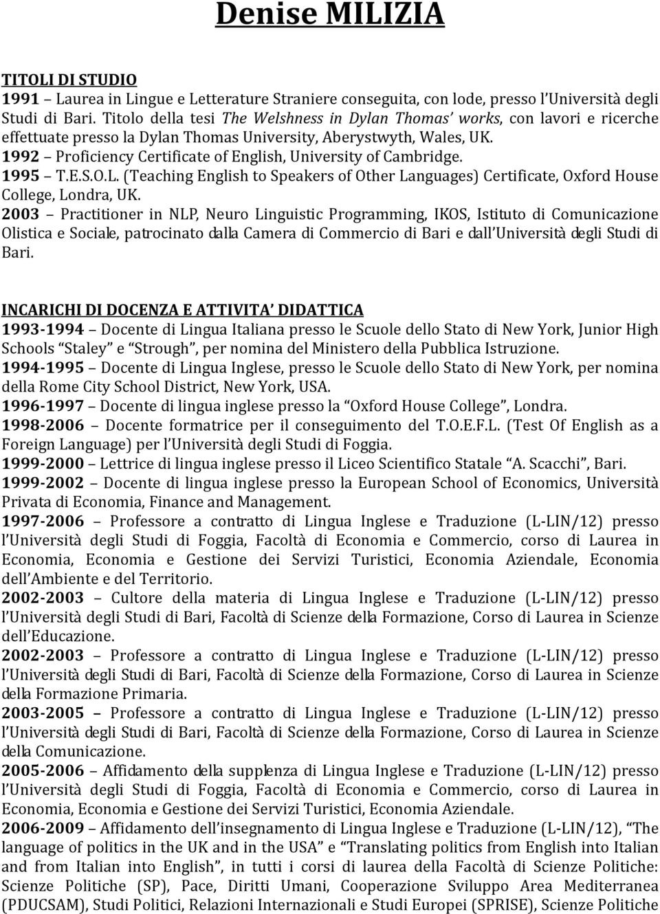 1992 Proficiency Certificate of English, University of Cambridge. 1995 T.E.S.O.L. (Teaching English to Speakers of Other Languages) Certificate, Oxford House College, Londra, UK.