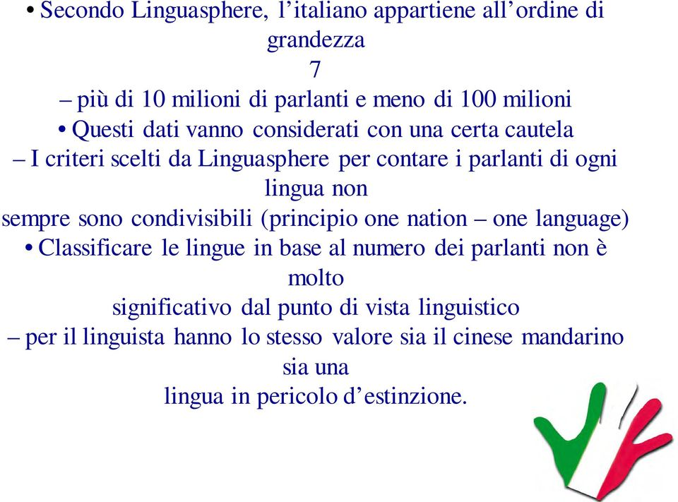 condivisibili (principio one nation one language) Classificare le lingue in base al numero dei parlanti non è molto significativo
