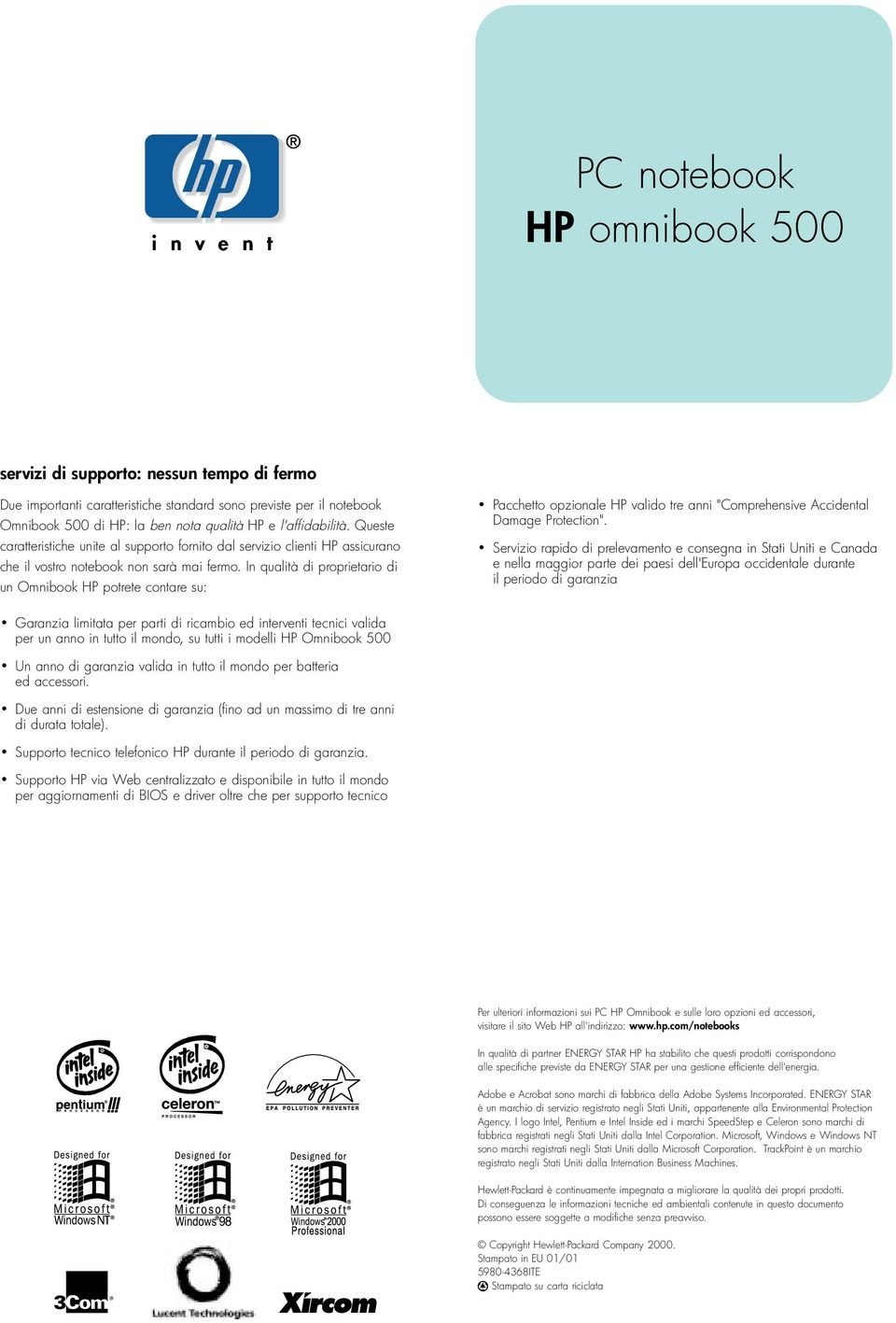 "In qualità di proprietario di un Omnibook HP potrete contare su: Pacchetto opzionale HP valido tre anni ""Comprehensive Accidental Damage Protection""."