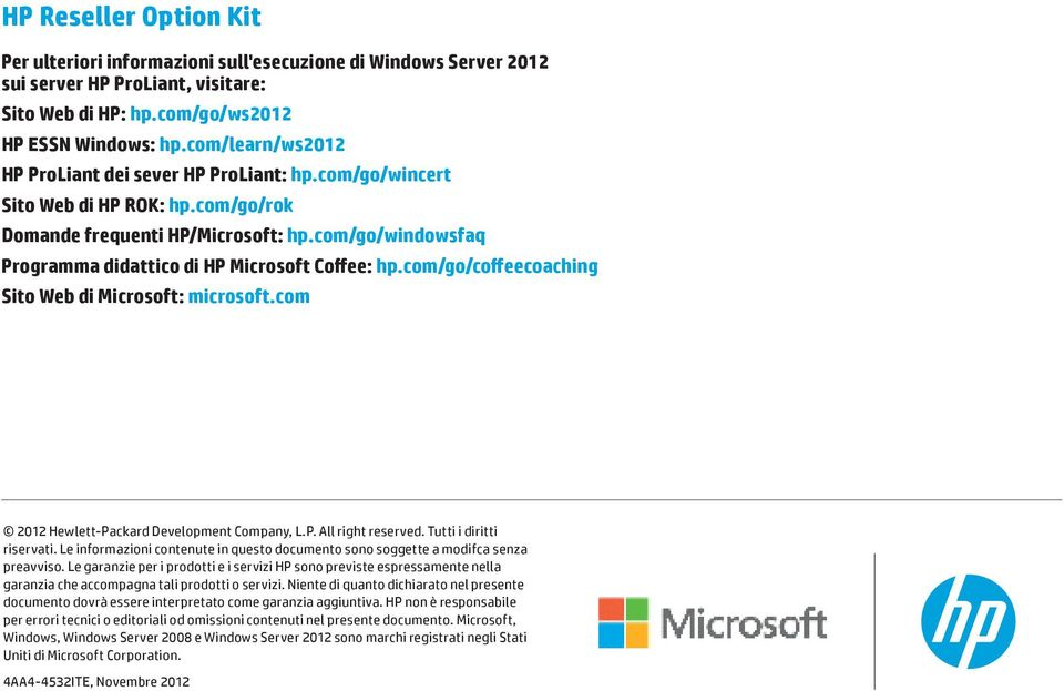 com/go/windowsfaq Programma didattico di HP Microsoft Coffee: hp.com/go/coffeecoaching Sito Web di Microsoft: microsoft.com 2012 Hewlett-Packard Development Company, L.P. All right reserved.