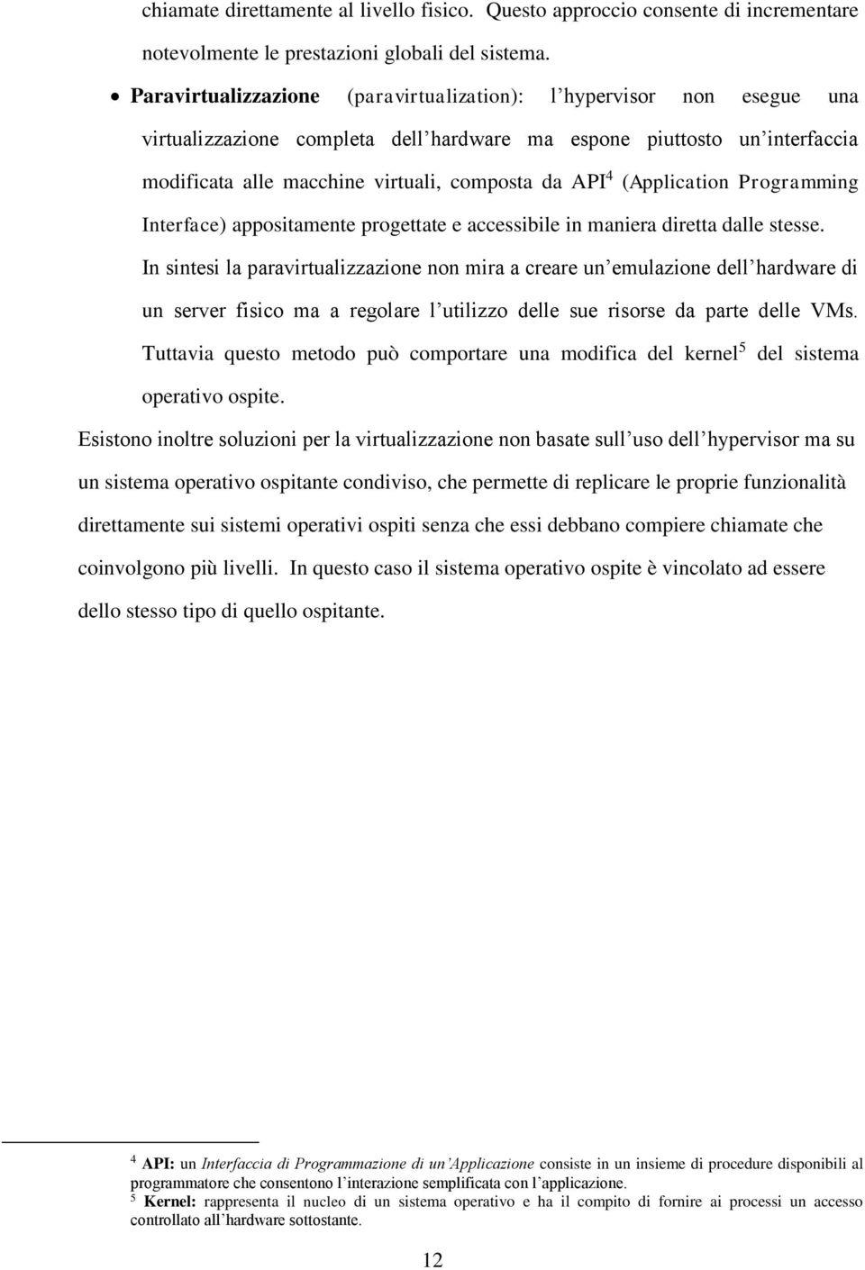 (Application Programming Interface) appositamente progettate e accessibile in maniera diretta dalle stesse.