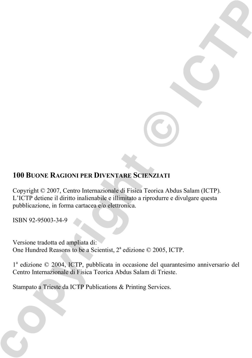 ISBN 92-95003-34-9 Versione tradotta ed ampliata di: One Hundred Reasons to be a Scientist, 2 a edizione 2005, ICTP.