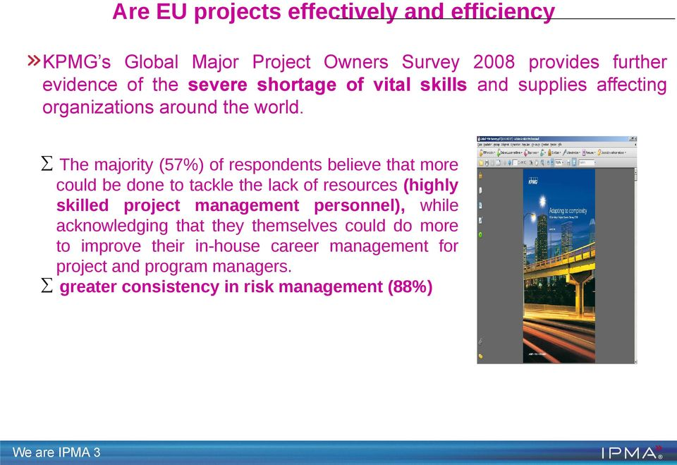 The majority (57%) of respondents believe that more could be done to tackle the lack of resources (highly skilled project management