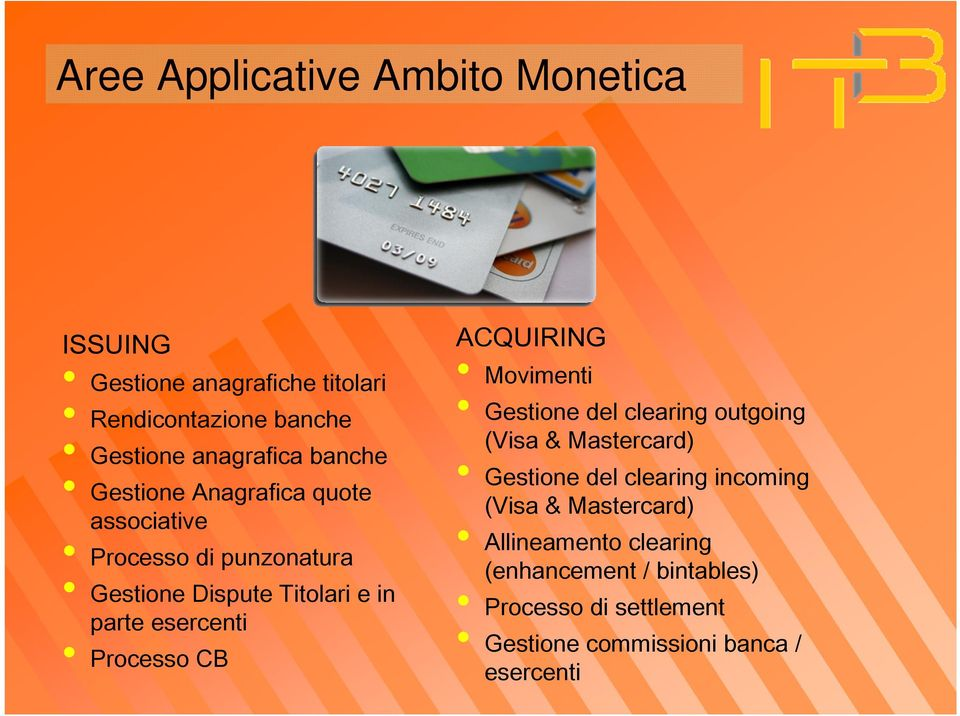 Processo CB ACQUIRING Movimenti Gestione del clearing outgoing (Visa & Mastercard) Gestione del clearing incoming