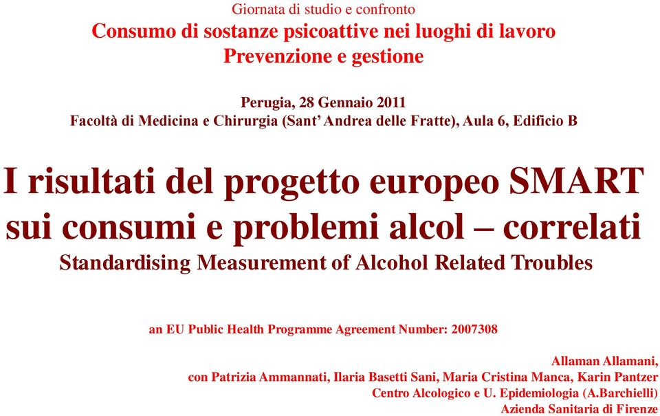 correlati Standardising Measurement of Alcohol Related Troubles an EU Public Health Programme Agreement Number: 2007308 Allaman Allamani, con