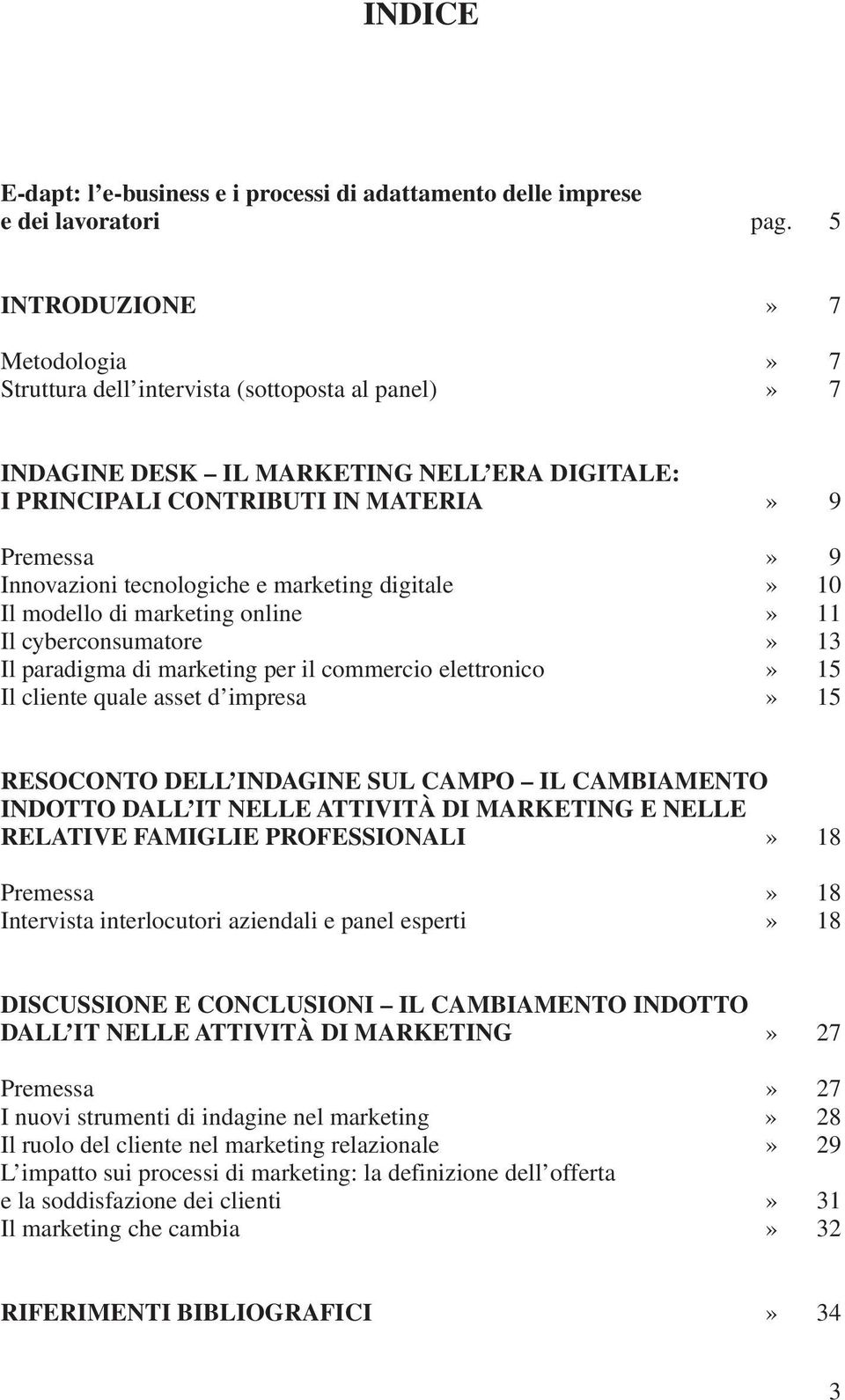 tecnologiche e marketing digitale» 10 Il modello di marketing online» 11 Il cyberconsumatore» 13 Il paradigma di marketing per il commercio elettronico» 15 Il cliente quale asset d impresa» 15