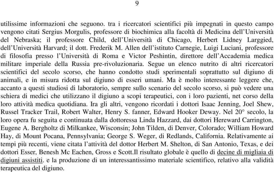 Università di Chicago, Herbert Lidney Larggied, dell Università Harvard; il dott. Frederik M.