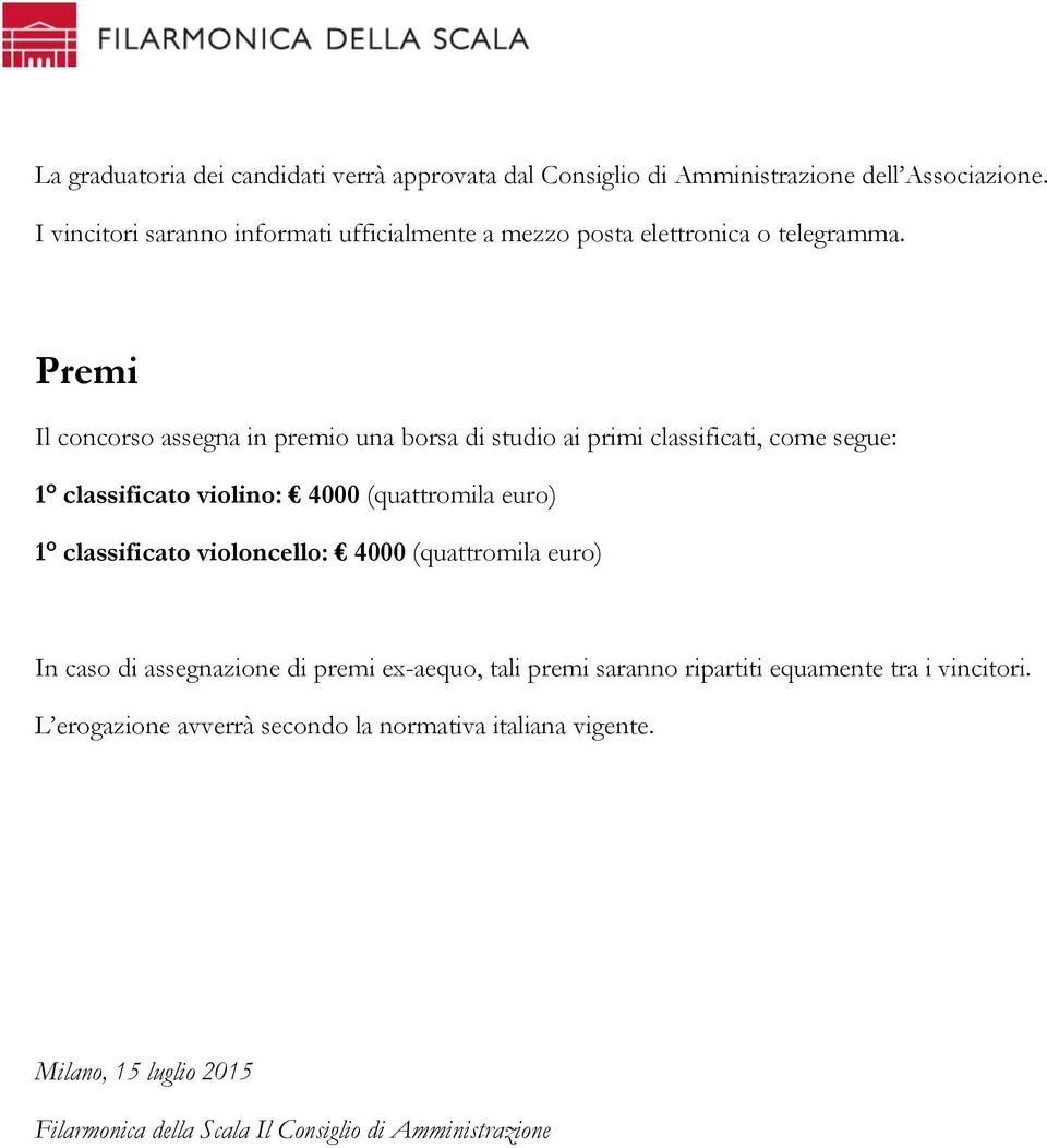 Premi Il concorso assegna in premio una borsa di studio ai primi classificati, come segue: 1 classificato violino: 4000 (quattromila euro) 1